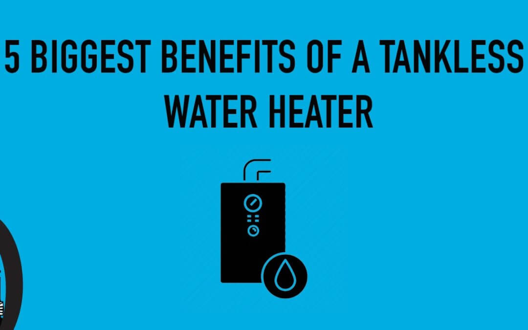 5 Biggest Benefits Of A Tankless Water Heater