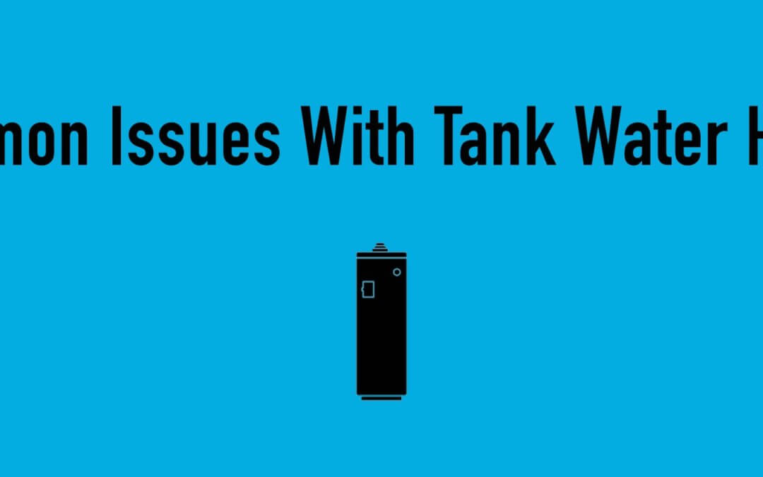 Water Heater Issues: 5 Common Issues With Tank Water Heaters