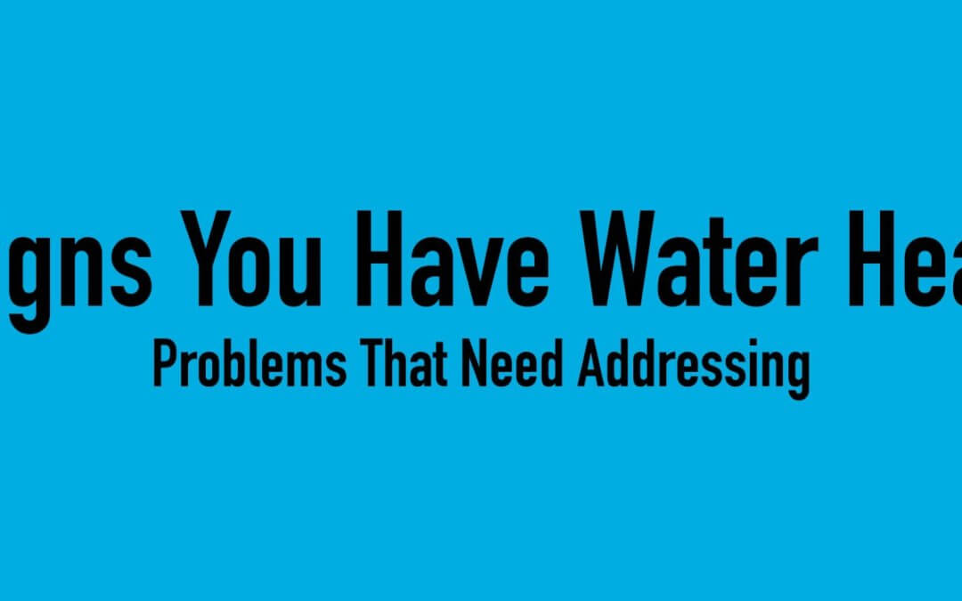 7 Signs You Have Water Heater Problems That Need Addressing