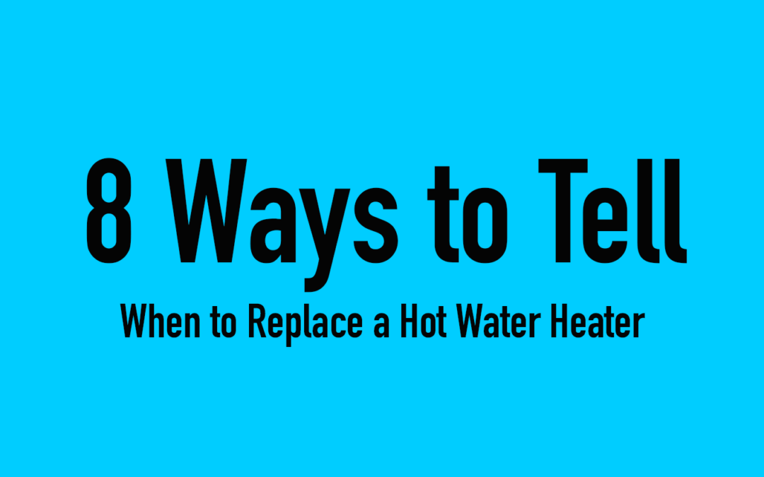 8 Ways To Tell When To Replace A Hot Water Heater
